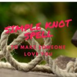A Simple Knot Spell To Make Someone Love You